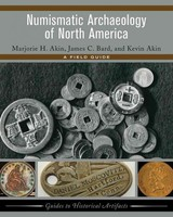 Numismatic Archaeology Of North America - Akin, Kevin; Bard, James C.; Akin, Marjorie H. - ISBN: 9781611329193