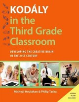 Kodaly In The Third Grade Classroom - Tacka, Philip (professor Of Music, Professor Of Music, Millersville University); Houlahan, Micheal (professor And Chair Of Music, Professor And Chair Of Music, Millersville University) - ISBN: 9780190248505