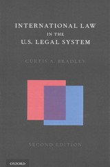 International Law In The U.s. Legal System - Bradley, Curtis A. (william Van Alstyne Professor Of Law And Director Of The Center For International And Comparative Law, William Van Alstyne Professor Of Law And Director Of The Center For International And Comparative Law, Duke University School Of Law - ISBN: 9780190217778
