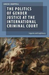 Politics Of Gender Justice At The International Criminal Court - Chappell, Louise (professor And Australian Research Council Future Fellow, School Of Social Sciences And International Studies, University Of New South Wales) - ISBN: 9780199927913