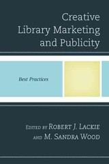 Creative Library Marketing And Publicity - Lackie, Robert J. (EDT)/ Wood, M. Sandra (EDT) - ISBN: 9781442254206