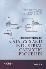 Introduction To Catalysis And Industrial Catalytic Processes - Farrauto, Robert J.; Bartholomew, C. H.; Dorazio, Lucas - ISBN: 9781118454602