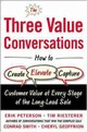 Three Value Conversations: How To Create, Elevate, And Capture Customer Value At Every Stage Of The Long-lead Sale - Geoffrion, Cheryl; Smith, Conrad; Riesterer, Tim; Peterson, Erik - ISBN: 9780071849715