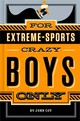 For Extreme Sports-crazy Boys Only - Coy, John - ISBN: 9781250049445