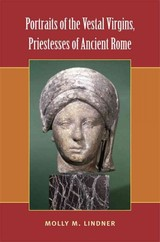 Portraits Of The Vestal Virgins, Priestesses Of Ancient Rome - Lindner, Molly M. - ISBN: 9780472118953