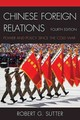 Chinese Foreign Relations - Sutter, Robert G. - ISBN: 9781442253285
