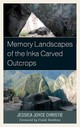 Memory Landscapes Of The Inka Carved Outcrops - Christie, Jessica Joyce - ISBN: 9780739194881