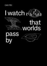Cao Fei: I Watch That Worlds Pass By - Cao, Fei - ISBN: 9783864421488