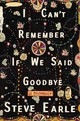 I Can't Remember If We Said Goodbye - Earle, Steve - ISBN: 9781478983255