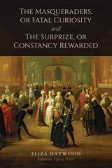 The Masqueraders, Or Fatal Curiosity, And The Surprize, Or Constancy Rewarded - Haywood, Eliza/ Potter, Tiffany (EDT) - ISBN: 9781442615878