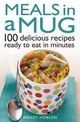 Meals In A Mug : 100 Delicious Recipes Ready To Eat In Minutes - Hobson, Wendy - ISBN: 9780716023920