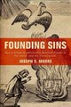 Founding Sins - Moore, Joseph S. (assistant Professor Of History, Assistant Professor Of Hi... - ISBN: 9780190269241