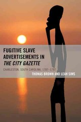 Fugitive Slave Advertisements In The City Gazette - Sims, Leah; Brown, Thomas - ISBN: 9781498507813