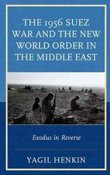 1956 Suez War And The New World Order In The Middle East - Henkin, Yagil - ISBN: 9780739187203