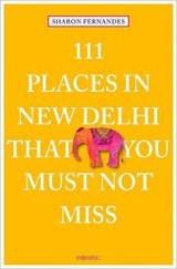 111 Places In New Dehli That You Must Not Miss - Fernandes, Sharon - ISBN: 9783954516483