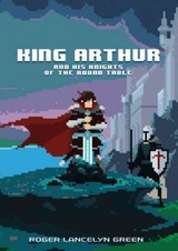 King Arthur And His Knights Of The Round Table - Green, Roger Lancelyn - ISBN: 9780147517166