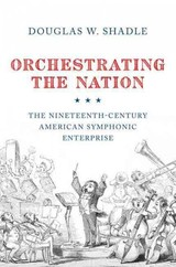 Orchestrating The Nation - Shadle, Douglas (assistant Professor Of Musicology, Vanderbilt University) - ISBN: 9780199358649