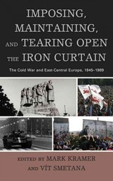Imposing, Maintaining, And Tearing Open The Iron Curtain - Kramer, Mark (EDT)/ Smetana, Vit (EDT) - ISBN: 9781498520515
