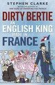 Dirty Bertie: An English King Made In France - Clarke, Stephen - ISBN: 9780099574323