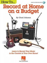 How To...Record At Home On A Budget - Johnson, Chad - ISBN: 9781480398139