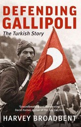 Defending Gallipoli - Broadbent, Harvey - ISBN: 9780522864564