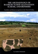 Archaeology Of Banbury Flood Alleviation Scheme, Oxfordshire - Simmonds, Andrew - ISBN: 9780904220742