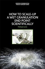 How to Scale Up a Wet Granulation End Point Scientifically - Levin, Michael - ISBN: 9780128035603