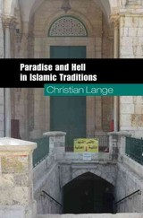 Paradise And Hell In Islamic Traditions - Lange, Christian (universiteit Utrecht, The Netherlands) - ISBN: 9780521506373