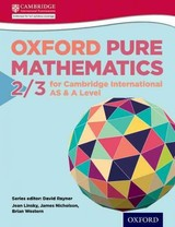 Mathematics For Cambridge International As & A Level Oxford Pure Mathematics 2 & 3 For Cambridge International As & A Level - Linsky, Jean/ Western, Brian/ Nicholson, James/ Rayner, David (EDT) - ISBN: 9780198306900