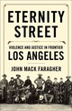 Eternity Street â Violence and Justice in Frontier Los Angeles - Faragher, Johnny Mack - ISBN: 9780393051360