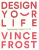 Design Your Life - Frost, Vince - ISBN: 9781921383878