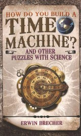 How Do You Build A Time Machine? - Brecher, Erwin - ISBN: 9781780976693