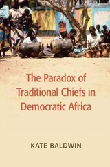 Paradox Of Traditional Chiefs In Democratic Africa - Baldwin, Kate (yale University, Connecticut) - ISBN: 9781107566446