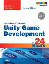 Sams Teach Yourself Unity Game Development In 24 Hours - Tristem, Ben/ Geig, Mike - ISBN: 9780672337512