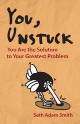 You, Unstuck: How You Are Your Greatest Obstacle And Greatest Solution - Smith, Seth Adam - ISBN: 9781626563469