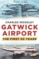 Gatwick Airport - Woodley, Charles - ISBN: 9780752488073