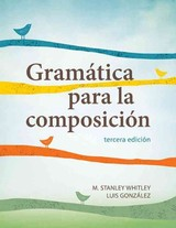 Gramatica Para La Composicion - Whitley, M. Stanley (professor Department Of Romance Languages, Wake Forest University, Usa); Gonzalez, Luis - ISBN: 9781626162556