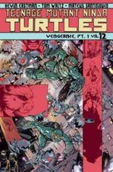 Teenage Mutant Ninja Turtles Volume 12 Vengeance Part 1 - Waltz, Tom; Eastman, Kevin B. - ISBN: 9781631404504