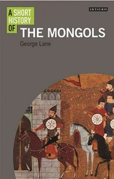 Short History Of The Mongols - Lane, George - ISBN: 9781780766065