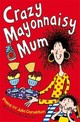 Crazy Mayonnaisy Mum - Donaldson, Julia - ISBN: 9781447293224