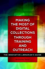 Making The Most Of Digital Collections Through Training And Outreach - Tanzi, Nick - ISBN: 9781440840722