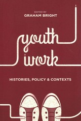 Youth Work: Histories, Policy And Contexts - Bright, Graham - ISBN: 9781137434395