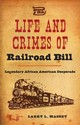 Life And Crimes Of Railroad Bill - Massey, Larry L. - ISBN: 9780813061207