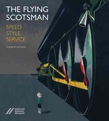 Flying Scotsman: Speed, Style And Service - Mclean, Andrew - ISBN: 9781785510250