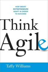 Think Agile: How Smart Entrepreneurs Adapt In Order To Succeed - Williams, Taffy - ISBN: 9780814434307
