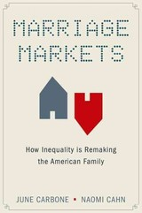 Marriage Markets - Cahn, Naomi (harold H. Greene Professor, Harold H. Greene Professor, George Washington University Law School); Carbone, June (robina Chair Of Law, Science And Technology, Robina Chair Of Law, Science And Technology, University Of Minnesota) - ISBN: 9780190263317