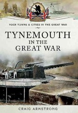 Tynemouth In The Great War - Armstrong, Craig - ISBN: 9781473822078