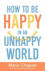How To Be Happy In An Unhappy World - Chapian, Marie - ISBN: 9780800726317
