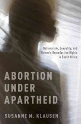 Abortion Under Apartheid - Klausen, Susanne M. (associate Professor Of History, Associate Professor Of History, Carleton University, Ottowa) - ISBN: 9780199844494