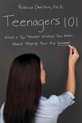 Teenagers 101: What A Top Teacher Wishes You Knew About Helping Your Kid Succeed - Deurlein, Rebecca - ISBN: 9780814434659